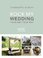 Rock My Wedding: Your Day, Your Way