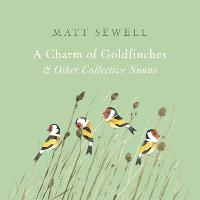 A Charm of Goldfinches and Other...
