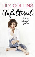 Unfiltered: No Shame, No Regrets, ...
