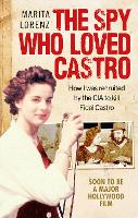 The Spy Who Loved Castro: How I Was...