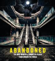 Abandoned: The most beautiful and...