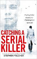 Catching a Serial Killer: My hunt for...