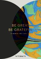 Be Great, Be Grateful: A Gratitude...