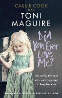 Did You Ever Love Me?: Abused by the...