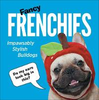 Fancy Frenchies: French Bulldogs in...