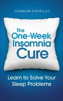 The One-Week Insomnia Cure: Learn to...