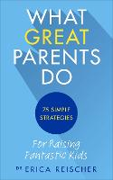 What Great Parents Do: 75 Simple...