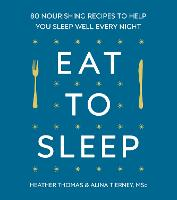 Eat to Sleep: 80 Nourishing Recipes ...