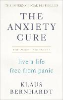 The Anxiety Cure: Live a Life Free...