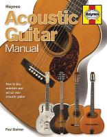 Acoustic Guitar Manual: How to Buy,...