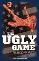 The Ugly Game: How Football Lost its...