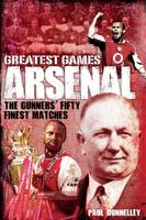 Arsenal Greatest Games: The Gunners'...