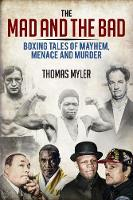 The Mad and the Bad: Boxing Tales of...