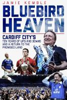 Bluebird Heaven: Cardiff City's Ten...