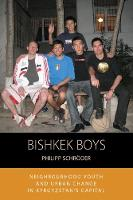 Bishkek Boys: Neighbourhood Youth and...