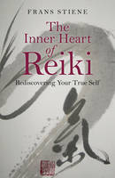 The Inner Heart of Reiki:...