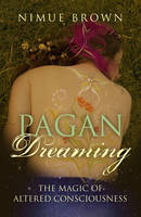 Pagan Dreaming: The Magic of Altered...