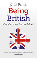 Being British: Our Once and Future...