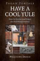 Pagan Portals - Have a Cool Yule:...
