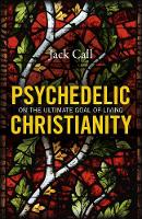 Psychedelic Christianity: On the...