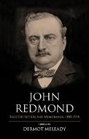 John Redmond: Selected Letters and...