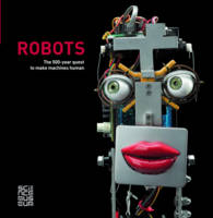 Robots: The 500-Year Quest to Make...