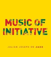 Music of Initiative: Julian Joseph on...