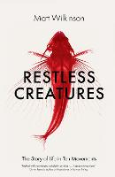Restless Creatures: The Story of Life...