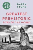 The 50 Greatest Prehistoric Sites of...