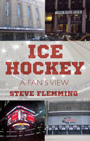 Ice Hockey: A Fan's View