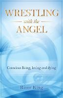 Wrestling with the Angel: Conscious...