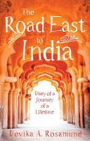 The Road East to India: Diary of a...
