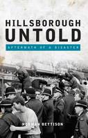Hillsborough Untold: Aftermath of a...