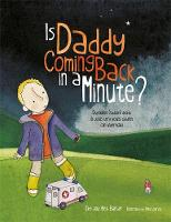 Is Daddy Coming Back in a Minute?:...