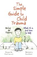 The Simple Guide to Child Trauma: ...