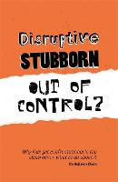 Disruptive, Stubborn, Out of ...