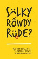 Sulky, Rowdy, Rude?: Why Kids Really...