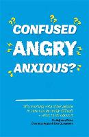 Confused, Angry, Anxious?: Why ...