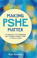Making PSHE Matter: A Practical Guide...