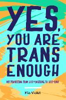 Yes, You Are Trans Enough: My...