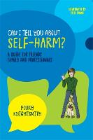Can I Tell You About Self-Harm?: A...