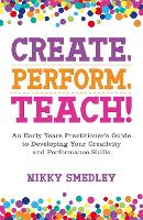 Create, Perform, Teach!: An Early...