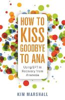 How to Kiss Goodbye to Ana: Using EFT...