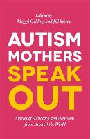 Autism Mothers Speak Out: Stories of...