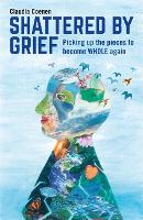 Shattered by Grief: Picking up the...