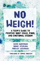 No Weigh!: A Teen's Guide to Positive...