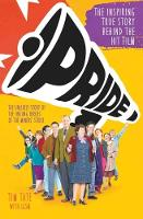 Pride: The Unlikely Story of the True...