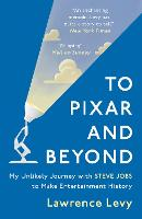 To Pixar and Beyond: My Unlikely...