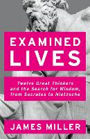 Examined Lives: Twelve Great Thinkers...