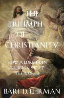 The Triumph of Christianity: How a...